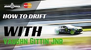 How To Drift Like Vaughn Gittin Jr