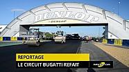 Reportage - Le Circuit Bugatti fait peau neuve!