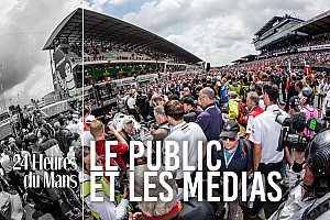 24 heures du Mans Chronique Dans la peau d'un pilote : le public et les médias au Mans