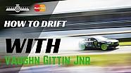 Drift nasıl yapılır: Vaughn Gittin Jr anlatıyor